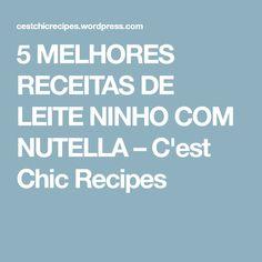 5 MELHORES RECEITAS DE LEITE NINHO COM NUTELLA – C'est Chic Recipes