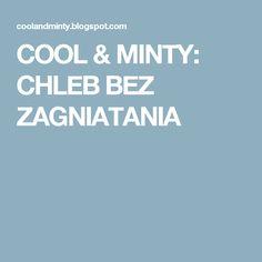 COOL & MINTY: CHLEB BEZ ZAGNIATANIA