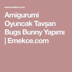 Amigurumi Oyuncak Tavşan Bugs Bunny Yapımı   Emekce.com