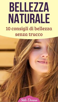 Bellezza naturale: 10 consigli di bellezza senza trucco - Stile Donna #BeautyTipsForHair Beauty Hacks Without Makeup, Beauty Tips For Face, Health And Beauty Tips, Beauty Secrets, Beauty Tricks, Beauty Products, Healthy Beauty, Health Tips, Beauty Guide