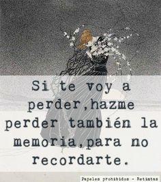 〽️ Si te voy a perder, hazme perder también la memoria, para no recordarte