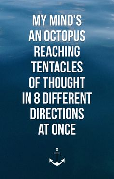 my mind's an octopus reaching tentacles of thought in 8 different directions at once. #quote #octopus #design