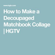 How to Make a Decoupaged Matchbook Collage | HGTV