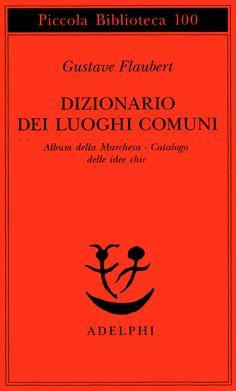 """Dizionario dei luoghi comuni - Gustave Flaubert - Piccola BIblioteca Adelphi """"Questione. Porla è risolverla"""""""