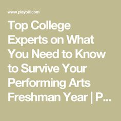 Top College Experts on What You Need to Know to Survive Your Performing Arts Freshman Year | Playbill