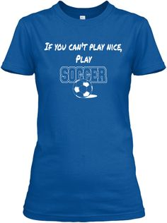 If you can't play nice, play soccer
