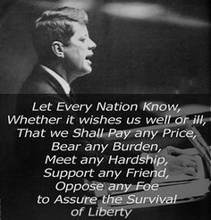 """JFK - """"...we shall pay any price...""""  Will Liberty Survive? Will the Constitution that ensures it survive?  Questions then and questions now of the same import.  Tough times then - tough times now.  1962 was as key a year in our Nation's History as the year 2012."""