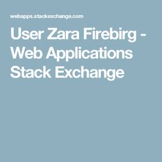 User Zara Firebirg - Web Applications Stack Exchange Stack Exchange 70f7541c4