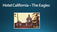 Hotel California – The Eagles Halina  by Foreign Languages Department  via slideshare