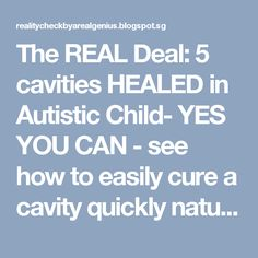 The REAL Deal: 5 cavities HEALED in Autistic Child- YES YOU CAN - see how to easily cure a cavity quickly naturally w/ NO Fluoride