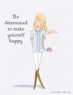 Be determined to make yourself happy.