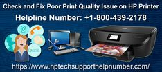 There are many reasons that cause a printer to have poor quality output. The reason could be insufficient or depleted amount of black cartridge, poor quality cartridge itself and use of wrong paper. Dial HP printer helpline number +1-800-439-2178 to get live support.