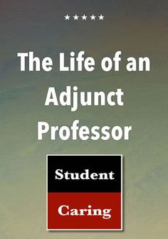 SC 55 The Life of an Adjunct Professor - Student Caring - Helping Parents, Professors and Their College Students Achieve Success. Teaching College Students, Education College, Higher Education, Msw Programs, Online College, Scholarships For College, The Life, Professor, Career