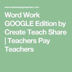 Word Work GOOGLE Edition by Create Teach Share | Teachers Pay Teachers