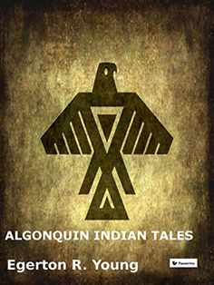Algonquin Indian Tales by Egerton R. Young https://www.amazon.com/dp/B01IGC154S/ref=cm_sw_r_pi_dp_chWLxb9DFYCAQ