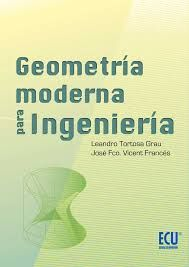Tortosa Grau, Leandro, and Vicent Francés, José Francisco. Geometría moderna para ingeniería. España: ECU, 2012.  2014. Accesos ilimitados. Disponible en eBrary. ISBN 9788499487090
