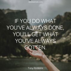 """Quote of The Day """"If you do what you've always done, you'll get what you've always gotten."""" - Tony Robbins http://lnk.al/476c"""