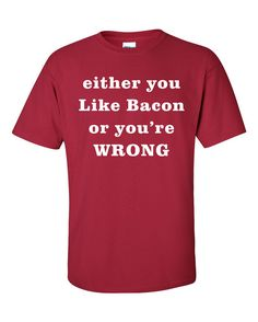 Funny T shirt Gift Either You Like Bacon or You're Wrong t shirt Mens tshirt womens Cool t shirt Gifts T-Shirt T Shirts Men Tee S-3XL on Etsy, $16.99