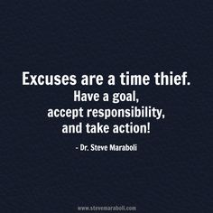 """""""Excuses are a time thief. Have a goal, accept responsibility, and take action! Like Quotes, Words Quotes, Quotes To Live By, Sayings, Qoutes, Positive Quotes, Motivational Quotes, Inspirational Quotes, Favorite Quotes"""