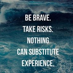 """Be brave. Take risks. Nothing can substitute experience."" #courage #quote"