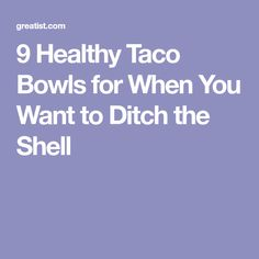 9 Healthy Taco Bowls for When You Want to Ditch the Shell