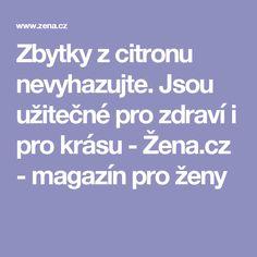 Zbytky z citronu nevyhazujte. Jsou užitečné pro zdraví i pro krásu - Žena.cz - magazín pro ženy