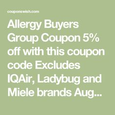 Allergy Buyers Group Coupon 5% off with this coupon code Excludes IQAir, Ladybug and Miele brands August 6, 2016