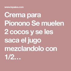 Crema para Pionono Se muelen 2 cocos y se les saca el jugo mezclandolo con 1/2…