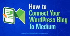 How to Connect Your WordPress Blog to Medium http://qoo.ly/9cngd/0