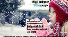 Don't let doubt or worry freeze you!