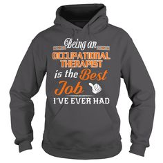 Being An Occupational Therapist Is The Best Job T-Shirt #gift #ideas #Popular #Everything #Videos #Shop #Animals #pets #Architecture #Art #Cars #motorcycles #Celebrities #DIY #crafts #Design #Education #Entertainment #Food #drink #Gardening #Geek #Hair #beauty #Health #fitness #History #Holidays #events #Home decor #Humor #Illustrations #posters #Kids #parenting #Men #Outdoors #Photography #Products #Quotes #Science #nature #Sports #Tattoos #Technology #Travel #Weddings #Women