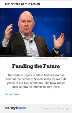 Via NYT Now: The New Yorker Profiles Marc Andreessen and His Plans for the Future.  http://www.newyorker.com/magazine/2015/05/18/tomorrows-advance-man