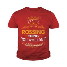 Its a ROSSING Thing You Wouldnt Understand - ROSSING T Shirt ROSSING Hoodie ROSSING Family ROSSING Tee ROSSING Name ROSSING lifestyle ROSSING shirt ROSSING names #gift #ideas #Popular #Everything #Videos #Shop #Animals #pets #Architecture #Art #Cars #motorcycles #Celebrities #DIY #crafts #Design #Education #Entertainment #Food #drink #Gardening #Geek #Hair #beauty #Health #fitness #History #Holidays #events #Home decor #Humor #Illustrations #posters #Kids #parenting #Men #Outdoors…