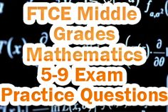 The FTCE Middle Grades Mathematics 5-9 exam is a certification exam for Florida teachers. The test lasts 2 hours and 30 minutes and contains about 120 multiple-choice questions.