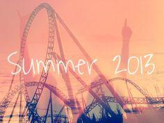 SUMMER 2013 I CAN'T WAITTTTT ^__^