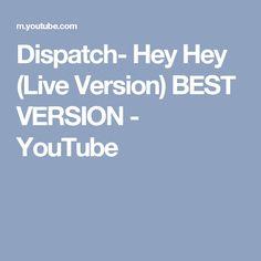 Dispatch- Hey Hey (Live Version) BEST VERSION - YouTube