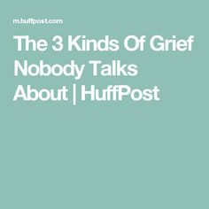 The 3 Kinds Of Grief Nobody Talks About | HuffPost