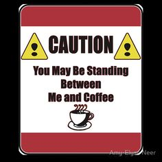 Caution may be standing between Me and COFFEE Coffee Break, Coffee Talk, I Love Coffee, My Coffee, Coffee Shop, Coffee Cups, Coffee Girl, Sunday Coffee, Coffee Aroma