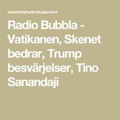 Radio Bubbla - Vatikanen, Skenet bedrar, Trump besvärjelser, Tino Sanandaji