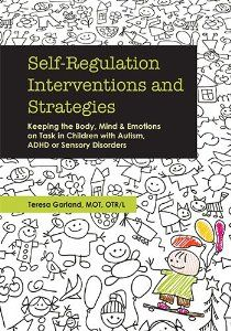 Self-Regulation Interventions and Strategies: Keeping the Body, Mind & Emotions on Task in Children with Autism, ADHD or Sensory Disorders: Teresa Garland: 9781936128778: Amazon.com: Books