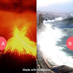 What's scarier...volcanoes or tsunami? Click here to vote @ http://getwishboneapp.com/share/692887
