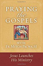 Praying the Gospels with Fr._. Mitch Pacwa, SJ: Jesus Launches His Ministry