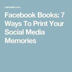 Facebook Books: 7 Ways To Print Your Social Media Memories