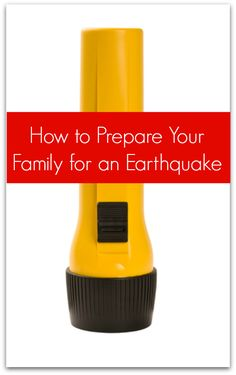 How to Prepare Your Family for an Earthquake.  What to do.  And, Emergency kit essentials.