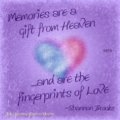 Memories are a gift from Heaven