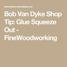 Bob Van Dyke Shop Tip: Glue Squeeze Out - FineWoodworking