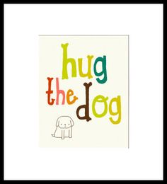 love your dog, dog, art print, pets, dog art, quote, typography, dog quote, dog lover gift - WOOF WOOF. $20.00, via Etsy.