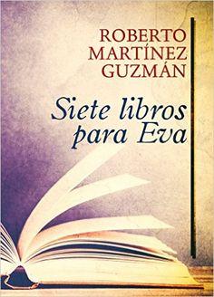 Descargar Siete libros para Eva de Roberto Martínez Guzmán Kindle, PDF, eBOok, Siete libros para Eva PDF Gratis