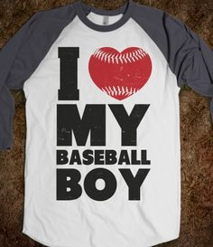 I Love My Baseball Boy. I am so getting this! I need it to be plural because I have baseball boys!!