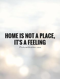 home is a feeling quote Home Quotes And Sayings, Family Quotes, Cute Quotes, Great Quotes, Quotes To Live By, Inspirational Quotes, The Words, Youre My Person, Thats The Way